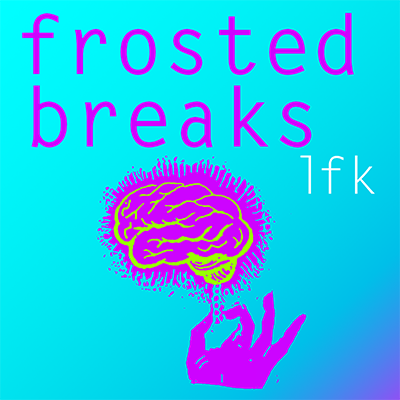 Frosted Breaks LFK